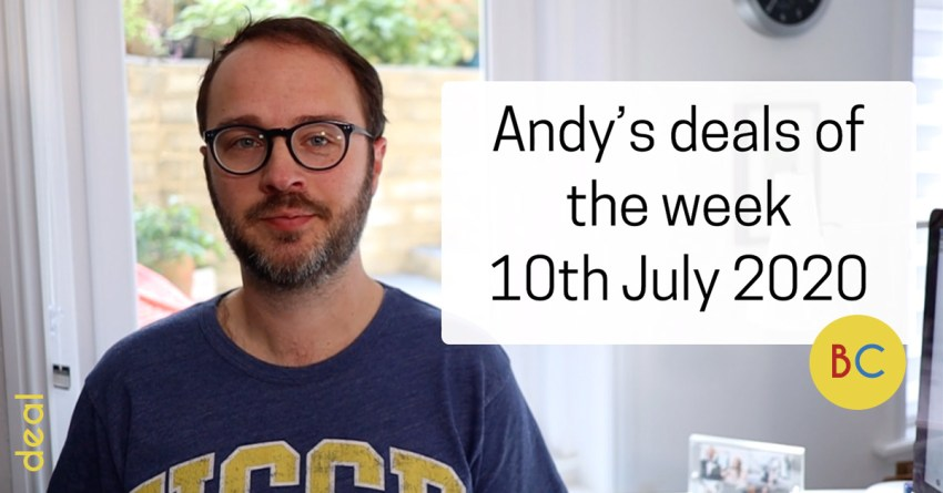 Andy's deals of the week 10th July 2020