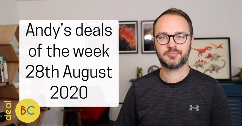 Andy's deals of the week 28th August 2020