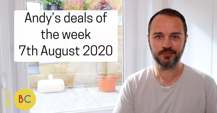 Andy's deals of the week 7th August 2020