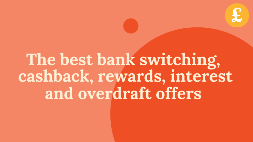 The best bank switching, cashback, interest & overdraft offers (June 2021)