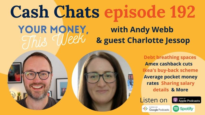 Cash Chats #192: Your Money, This Week - 7 May 2021