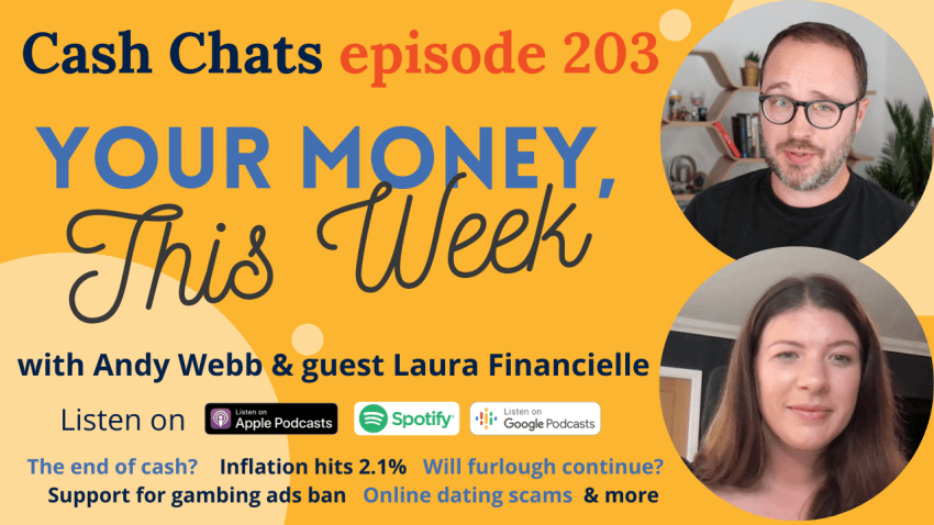 Cash Chats #203: Your Money, This Week - 18 June 2021