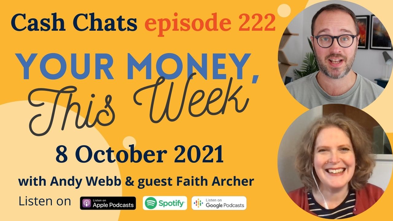 Cash Chats #222: Your Money, This Week - 8 October 2021