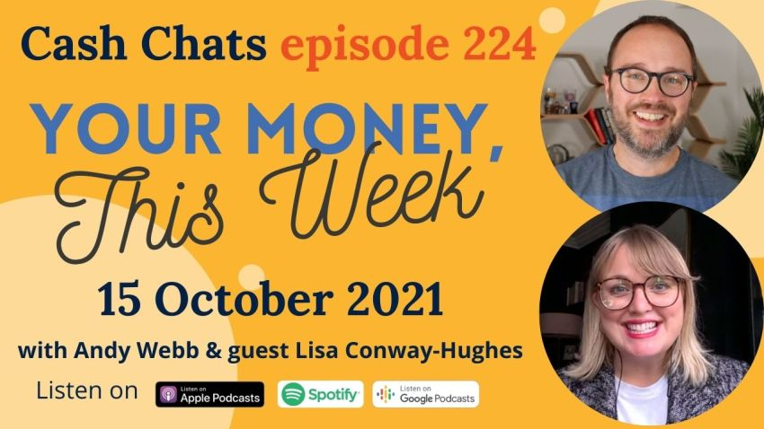 Cash Chats #224: Your Money, This Week - 15 October 2021