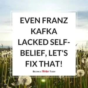 Even Franz Kafka Lacked Self-Belief, Let's Fix That!