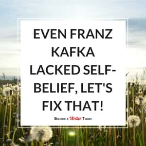 Even Franz Kafka Lacked Self-Belief, Let's Fix That!