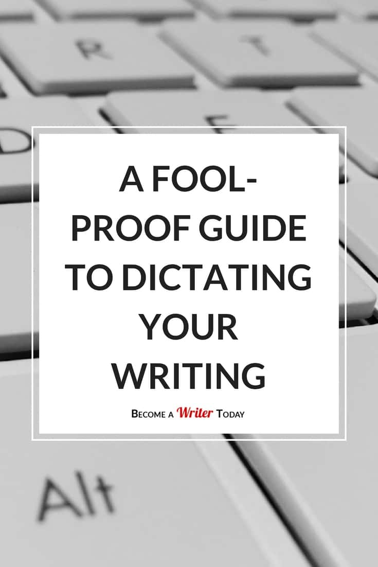 A FOOL-PROOF GUIDE TO DICTATING YOUR WRITING