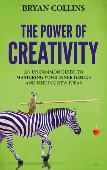 The Power of Creativity: An Uncommon Guide to Mastering Your Inner Genius and Finding New Ideas That Matter (Book 2)