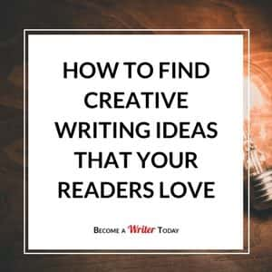 How to Find Creative Writing Ideas That Your Readers Love