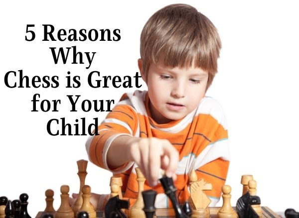 5 Reasons Why Chess is Great for Your Child BecomingAChessmaster.com