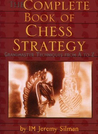 Complete Book of Chess Strategy Jeremy Silman