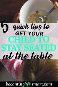These tips are awesome! Now I can get my toddler to stay seated at the table. No more getting up during dinner. | toddler hacks | toddler dinner | stay seated | parenting hacks | www.becominglifesmart.com