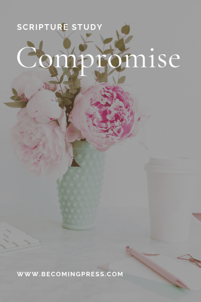 Scripture Study: Compromise