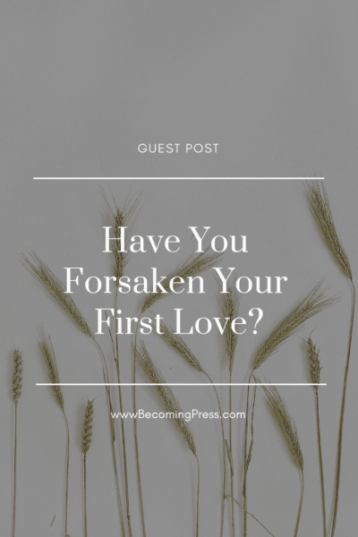 Have You Forsaken Your First Love?