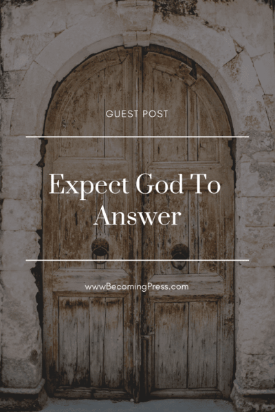 Expect God To Answer