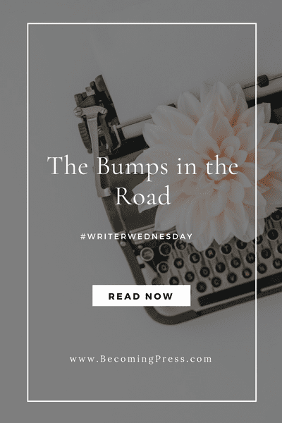 #WriterWednesday: The Bumps in the Road (link up)