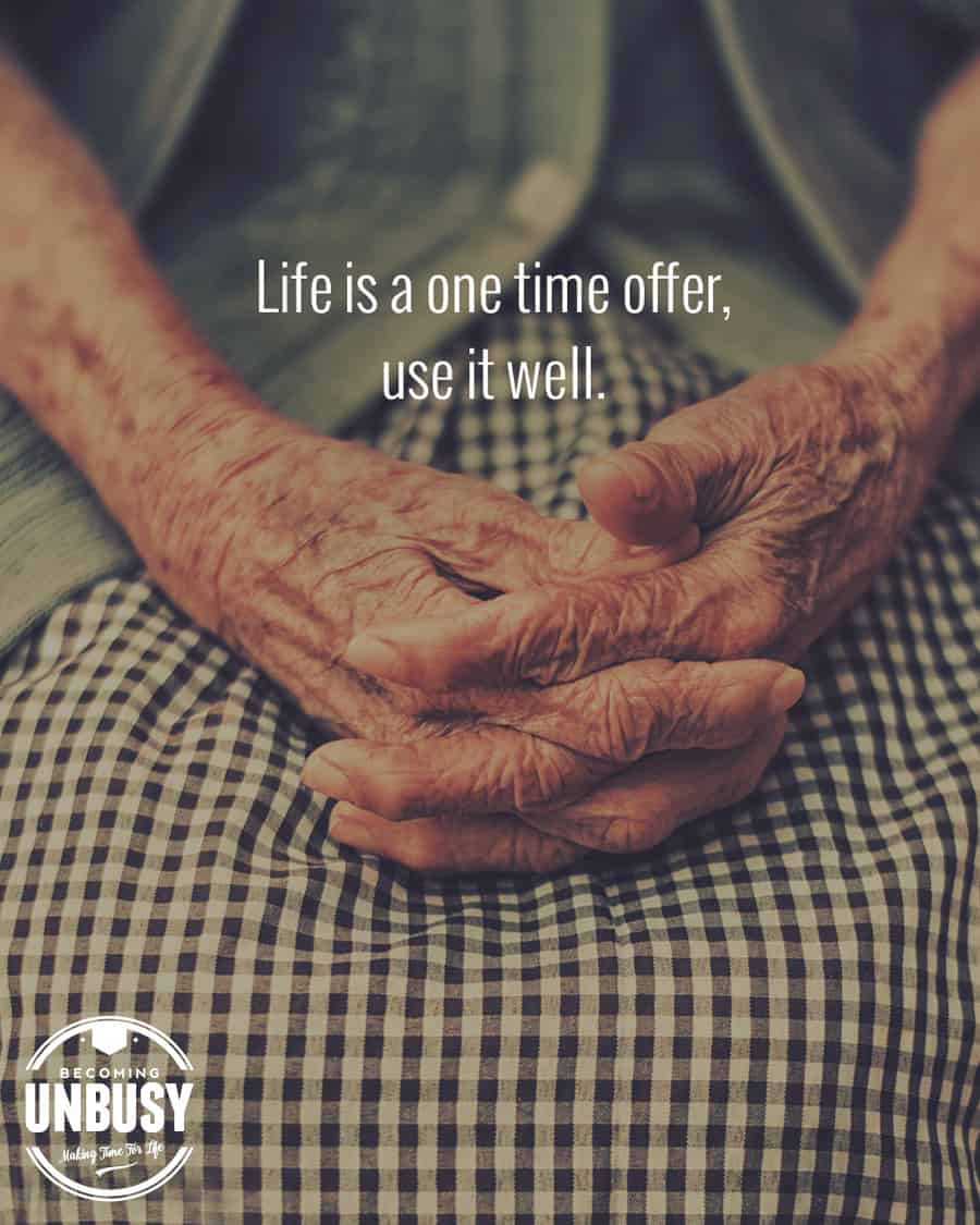 Life is a one time offer, use it well.
