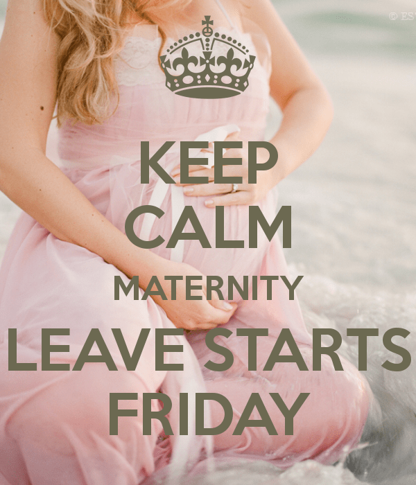 keep-calm-maternity-leave-starts-friday