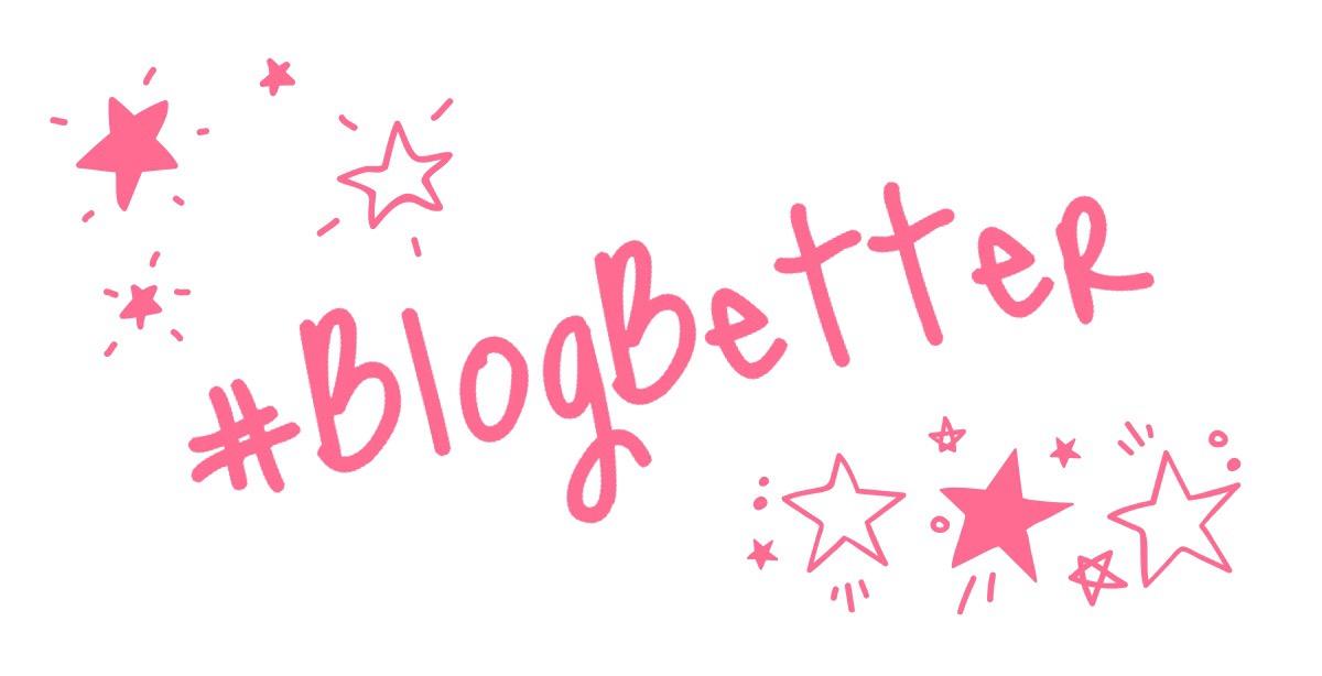#BlogBetter