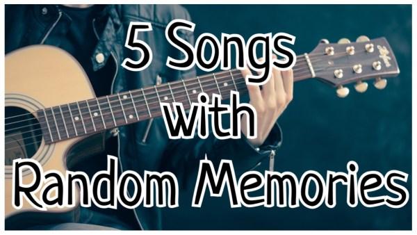 5 Songs with Random Memories