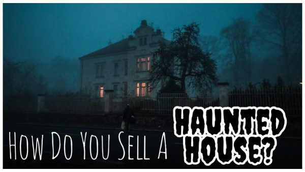How Do You Sell A Haunted House?