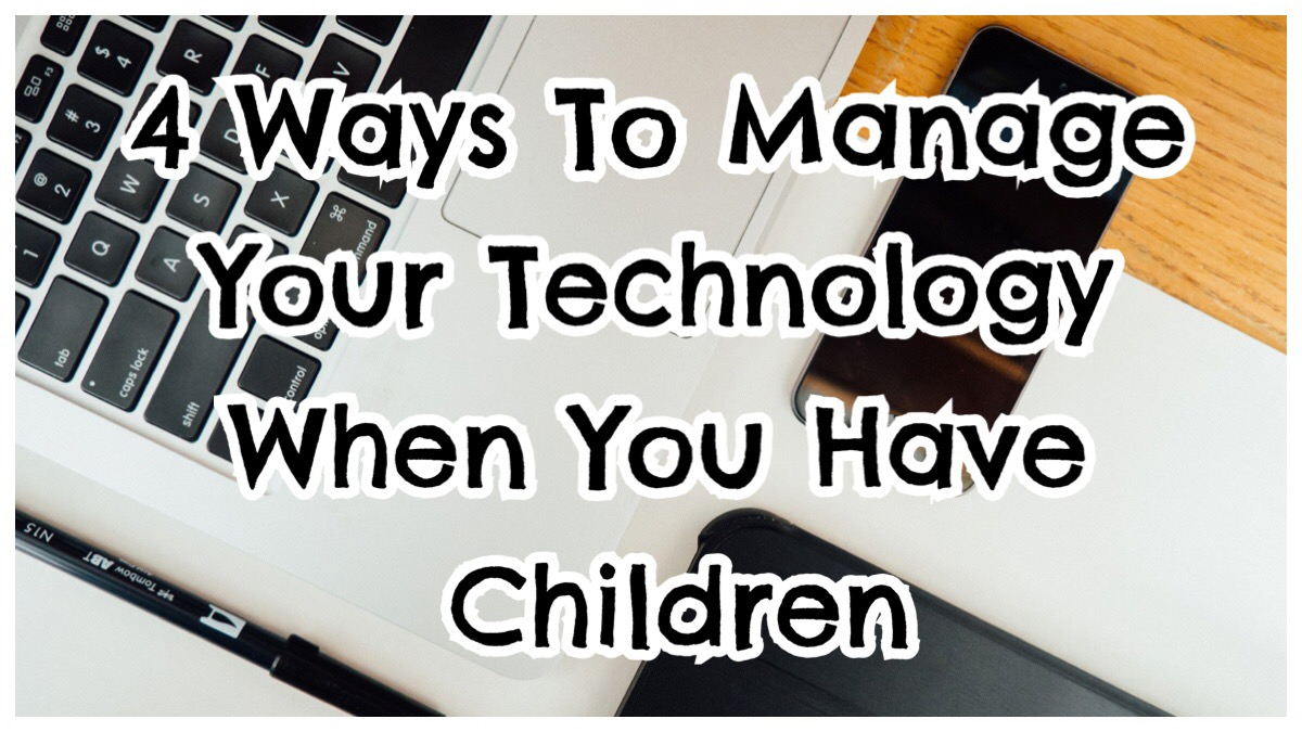 Manage Your Technology When You Have Children