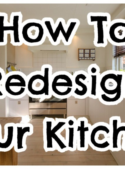 ***How to Redesign Your Kitchen***