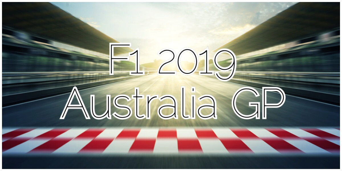 F1 2019 Australia GP - what a way to kick start the season! Read my live reactions in this post!