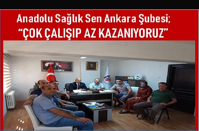 """ANADOLU SAĞLIK SEN ANKARA ŞUBESİ: """"ÇOK ÇALIŞIP AZ KAZANIYORUZ"""""""