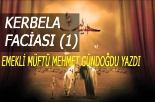 Kerbela Faciası (1) /Emekli Müftü Mehmet Gündoğdu