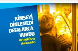 Metrobüste şiddet! Defalarca vurdu