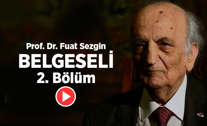 Prof. Dr. Fuat Sezgin Belgeseli ikinci bölümüyle ekranlara geldi