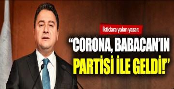 İktidara yakın yazar: Corona Türkiye'ye, Babacan'ın partisi ile geldi!