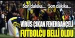 Virüs çıkan Fenerbahçeli isim belli oldu