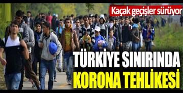Türkiye sınırında korona tehlikesi: Kaçak geçişler sürüyor