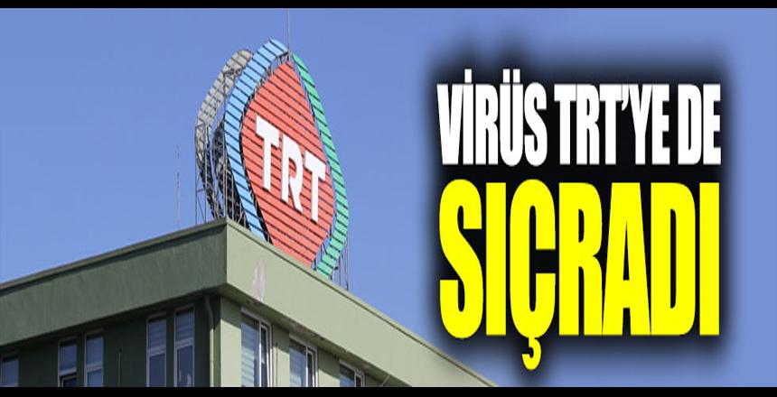 Korona virüs TRT'ye de sıçradı!