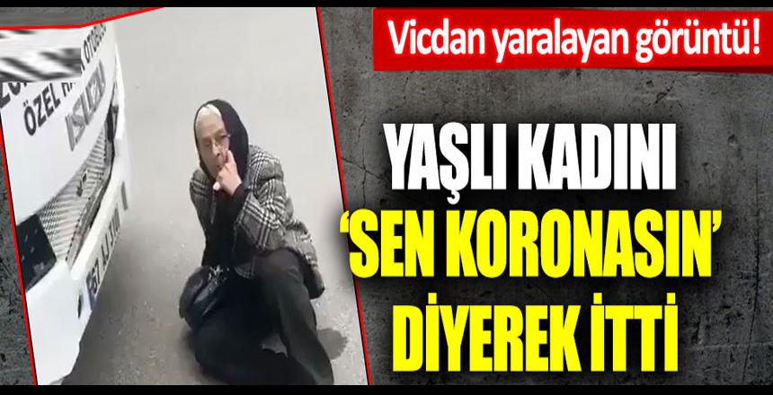 Vicdan yaralayan görüntü… Yaşlı kadını 'Sen koronasın' deyip itti!