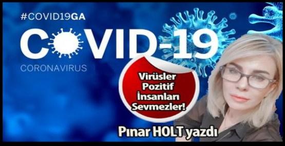 Virüsler Pozitif İnsanları Sevmezler!