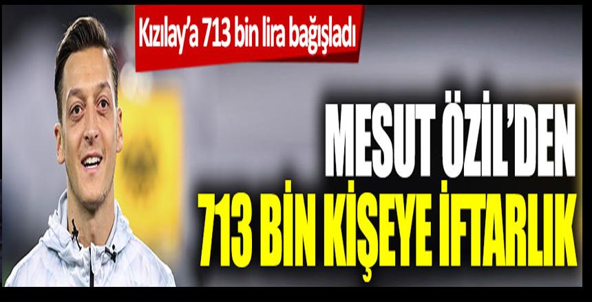 Mesut Özil'den 114 bin kişiye iftarlık: Kızılay'a 713 bin TL bağışladı