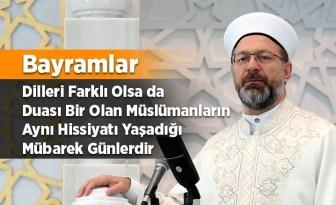 Prof. Dr. Erbaş: Bayramlar dilleri farklı olsa da duası bir olan Müslümanların aynı hissiyatı yaşadığı mübarek günlerdir