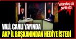 Vali, canlı yayında AKP il başkanından hediye istedi