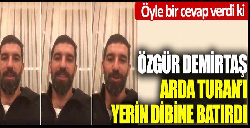 Özgür Demirtaş, Arda Turan'ı yerin dibine batırdı