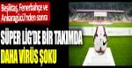 Fenerbahçe, Beşiktaş ve Ankaragücü'nden sonra: Süper Lig'de bir takımda daha virüs şoku