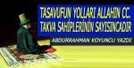 TASAVUFUN YOLLARI ALLAHIN CC. TAKVA SAHİPLERİNİN SAYISINCADIR.