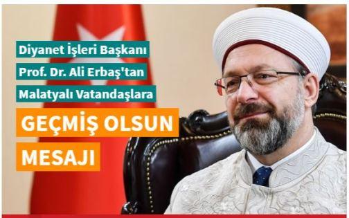"Diyanet İşleri Başkanı Prof. Dr. Erbaş'tan Malatyalı vatandaşlara ""Geçmiş Olsun"" mesajı"