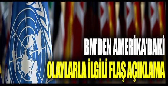 BM'den Amerika'daki olaylarla ilgili flaş açıklama
