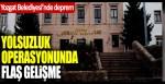 Yozgat Belediyesi'nde deprem! Yolsuzluk operasyonunda flaş gelişme