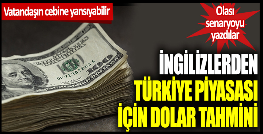 İngilizlerden Türkiye piyasası için dolar tahmini: Olası senaryoyu yazdılar: Vatandaşın cebine yansıyabilir