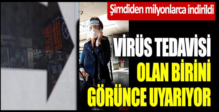 Şimdiden milyonlarca indirildi: Virüs tedavisi olan birini görünce uyarıyor
