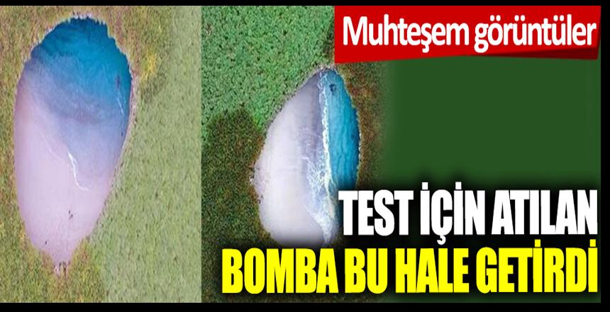 Test amaçlı atılan bomba bu hale getirdi!